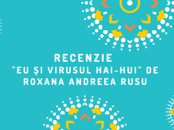 Eu și Virusul Hai-Hui de Roxana Andreea Rusu